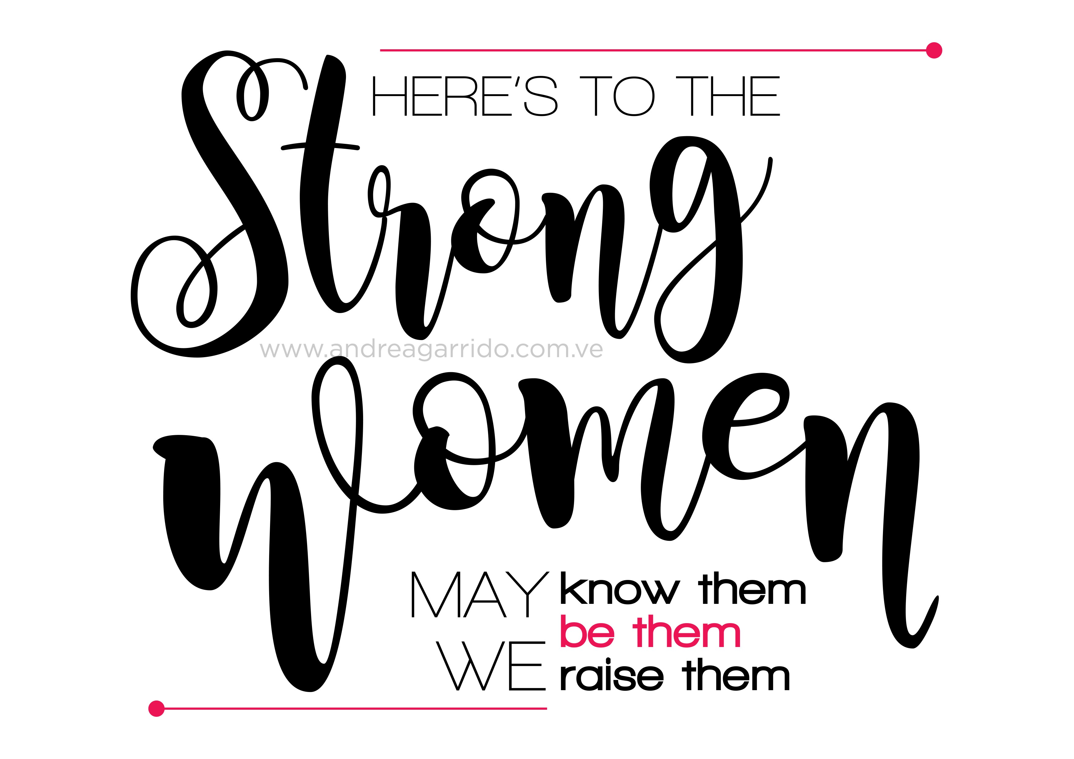 Here's to the strong women, may we know them, may we be them, may we raise them. Feminist quote