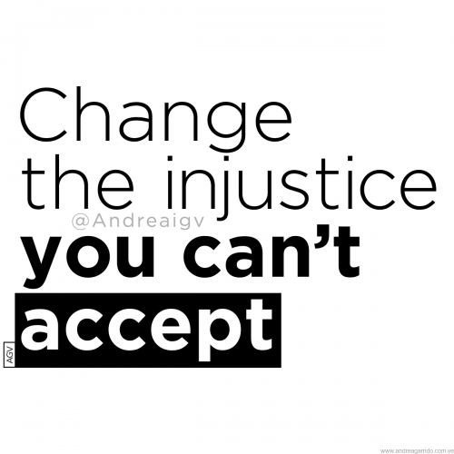 Change the injustice you cant accept Andrea Garrido V andreaigv agv WEB sq