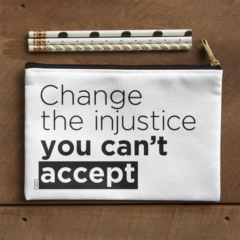 Change the injustice you cant accept Andrea Garrido V andreaigv pouch peque