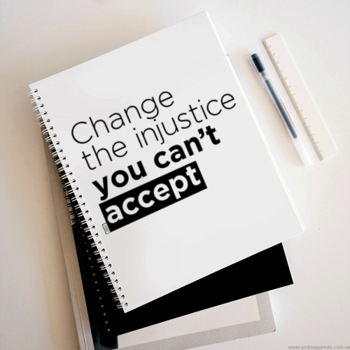Change the injustice you cant accept Andrea Garrido V andreaigv spiral notebook