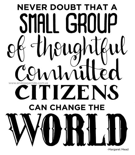 Never doubt that a small group of thoughtful committed citizens can change the world. Margaret Mead quote hand made lettering
