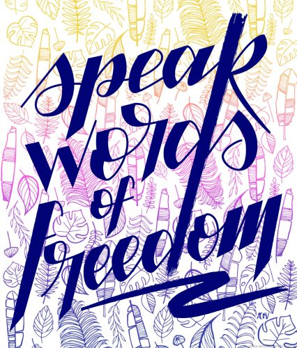 Speak words of freedom lettering with a pattern of hand drawn leaves on the background. Inspired on the song Fix my eyes, by For King and Country.motivational and human rights activist art